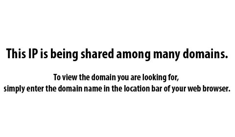 This IP is being shared among many domains. To view the domain you are looking for, simply enter the domain name in the location bar of your web browser.