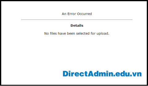 An Error Occurred No files have been selected for upload