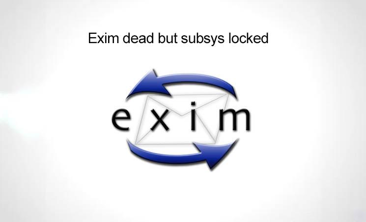 Hướng dẫn xử lý lỗi exim dead but subsys locked